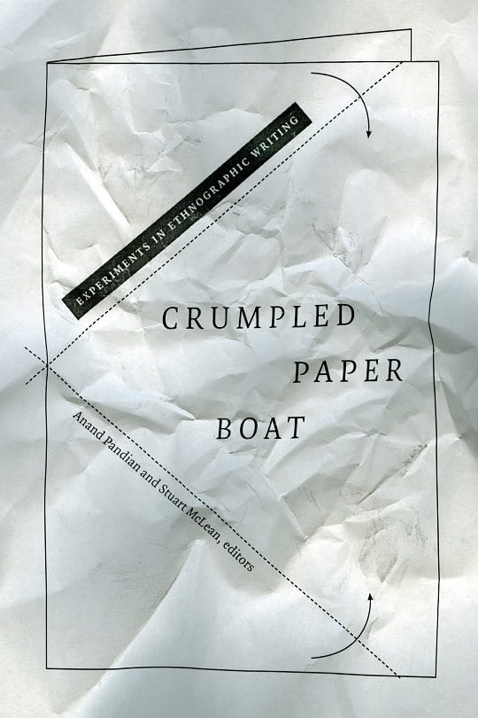"Anand Pandian's ""Crumpled Paper Boat: Experiments in Ethnographic Writing"""